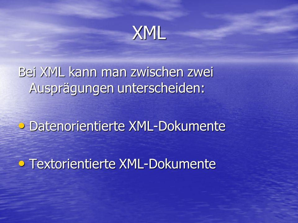 XML Bei XML kann man zwischen zwei Ausprägungen unterscheiden: Datenorientierte XML-Dokumente Datenorientierte XML-Dokumente Textorientierte XML-Dokumente Textorientierte XML-Dokumente