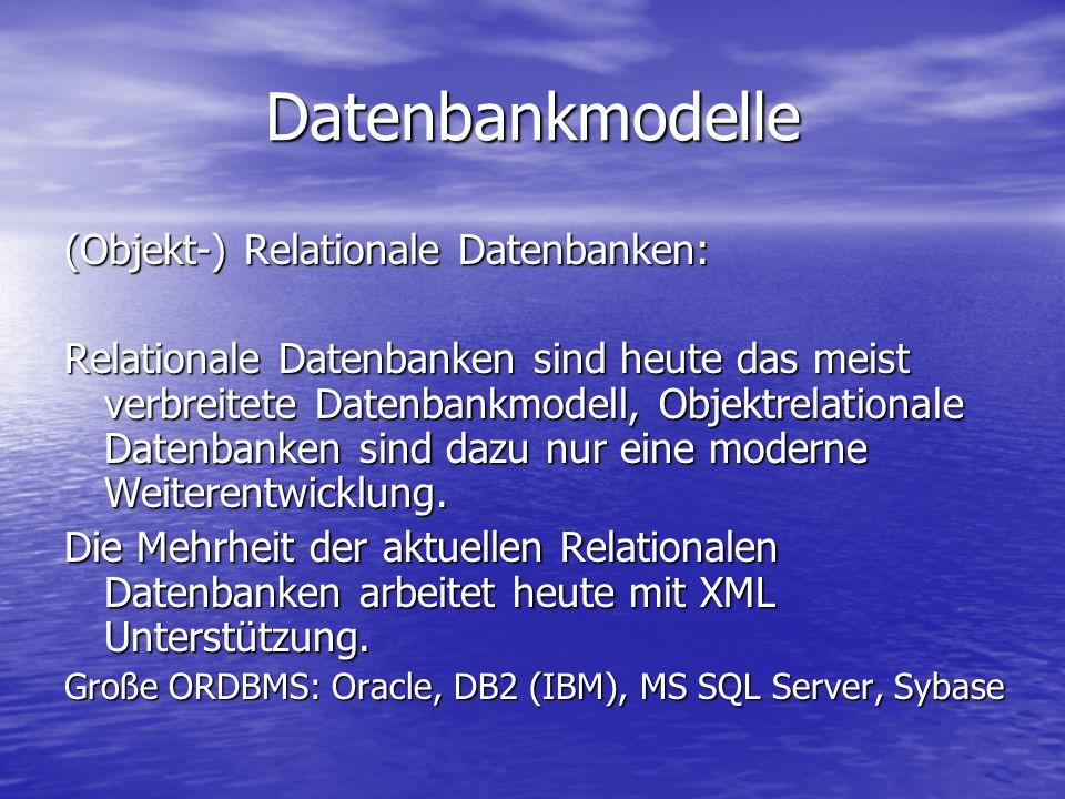 Datenbankmodelle (Objekt-) Relationale Datenbanken: Relationale Datenbanken sind heute das meist verbreitete Datenbankmodell, Objektrelationale Datenbanken sind dazu nur eine moderne Weiterentwicklung.