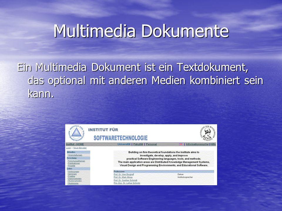 Multimedia Dokumente Ein Multimedia Dokument ist ein Textdokument, das optional mit anderen Medien kombiniert sein kann.