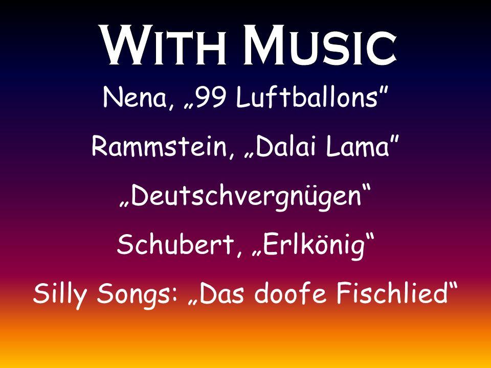 """Nena, """"99 Luftballons Rammstein, """"Dalai Lama """"Deutschvergnügen Schubert, """"Erlkönig Silly Songs: """"Das doofe Fischlied"""