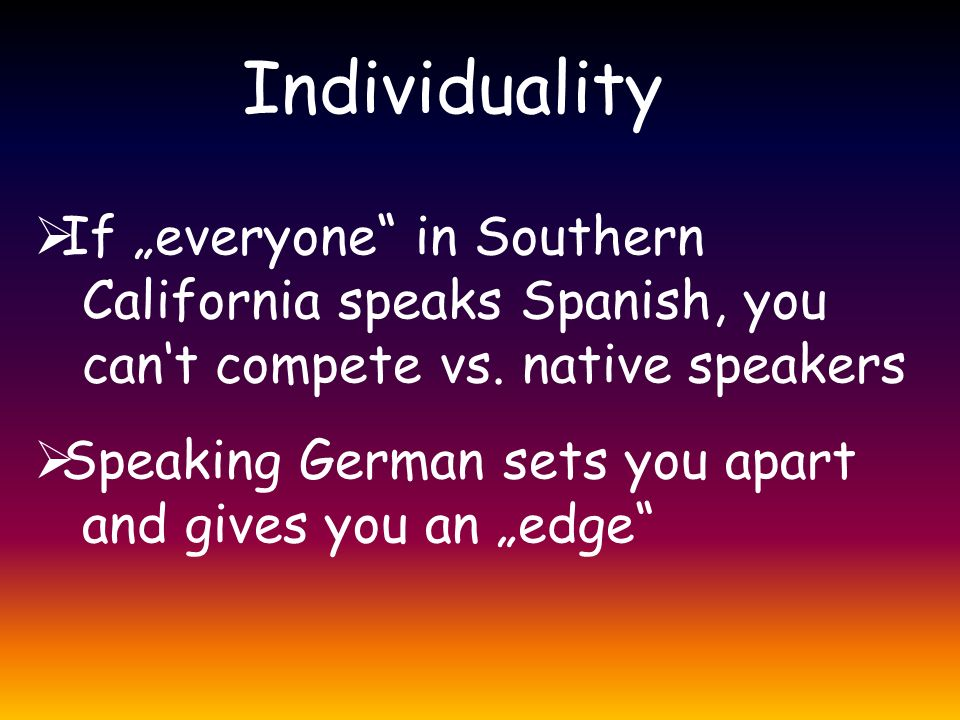 """Individuality  If """"everyone in Southern California speaks Spanish, you can't compete vs."""