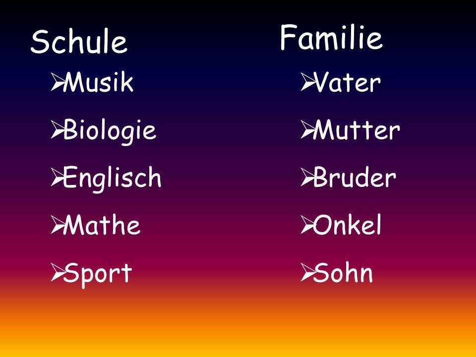 Schule Familie  Musik  Biologie  Englisch  Mathe  Sport  Vater  Mutter  Bruder  Onkel  Sohn