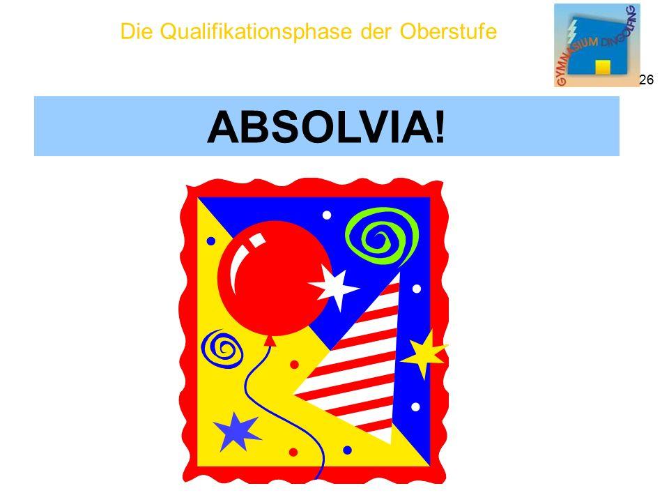 Die Qualifikationsphase der Oberstufe 26 ABSOLVIA!