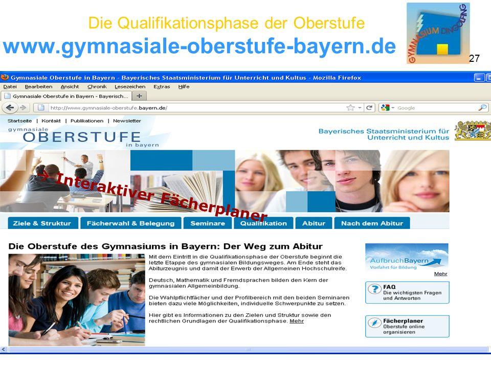 Die Qualifikationsphase der Oberstufe 27 www.gymnasiale-oberstufe-bayern.de  Interaktiver Fächerplaner