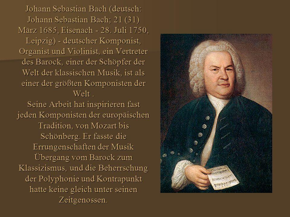 Johann Sebastian Bach (deutsch: Johann Sebastian Bach; 21 (31) März 1685, Eisenach - 28.