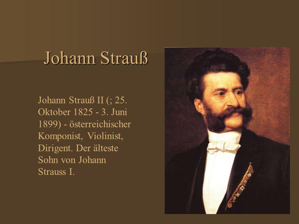 Johann Strauß Johann Strauß II (; 25. Oktober 1825 - 3.