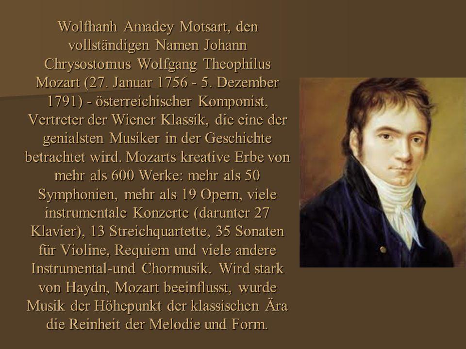 Wolfhanh Amadey Motsart, den vollständigen Namen Johann Chrysostomus Wolfgang Theophilus Mozart (27.
