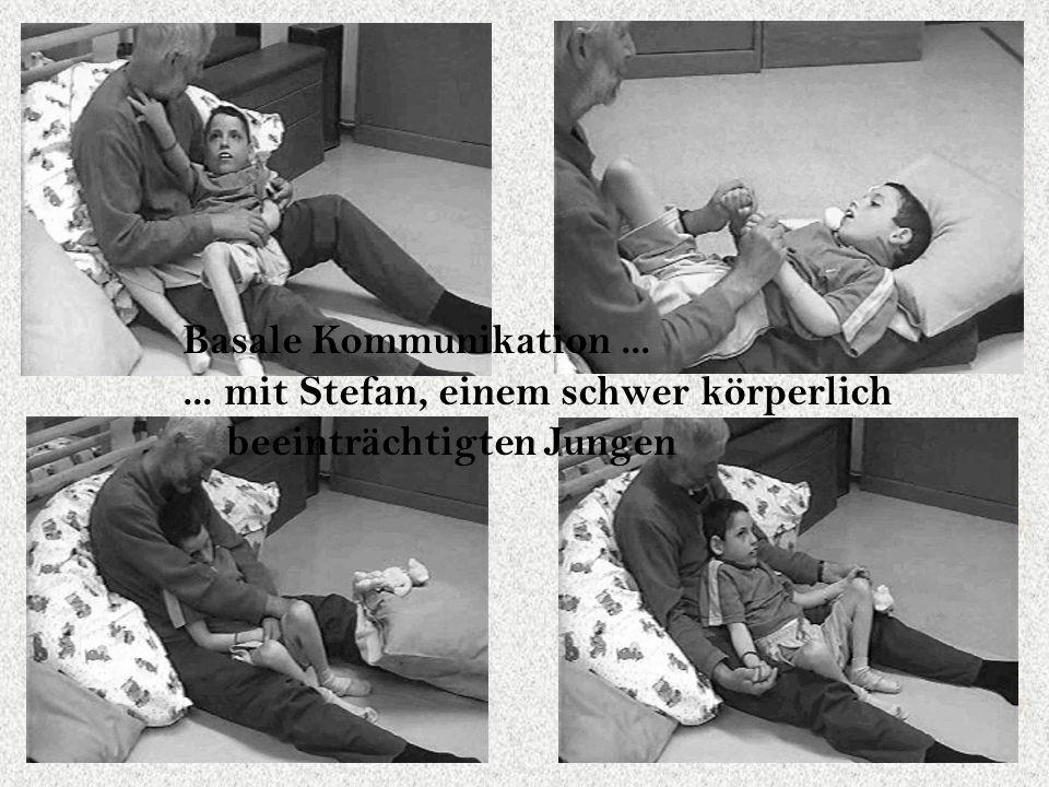 Basale Kommunikation...... mit Stefan, einem schwer körperlich beeinträchtigten Jungen