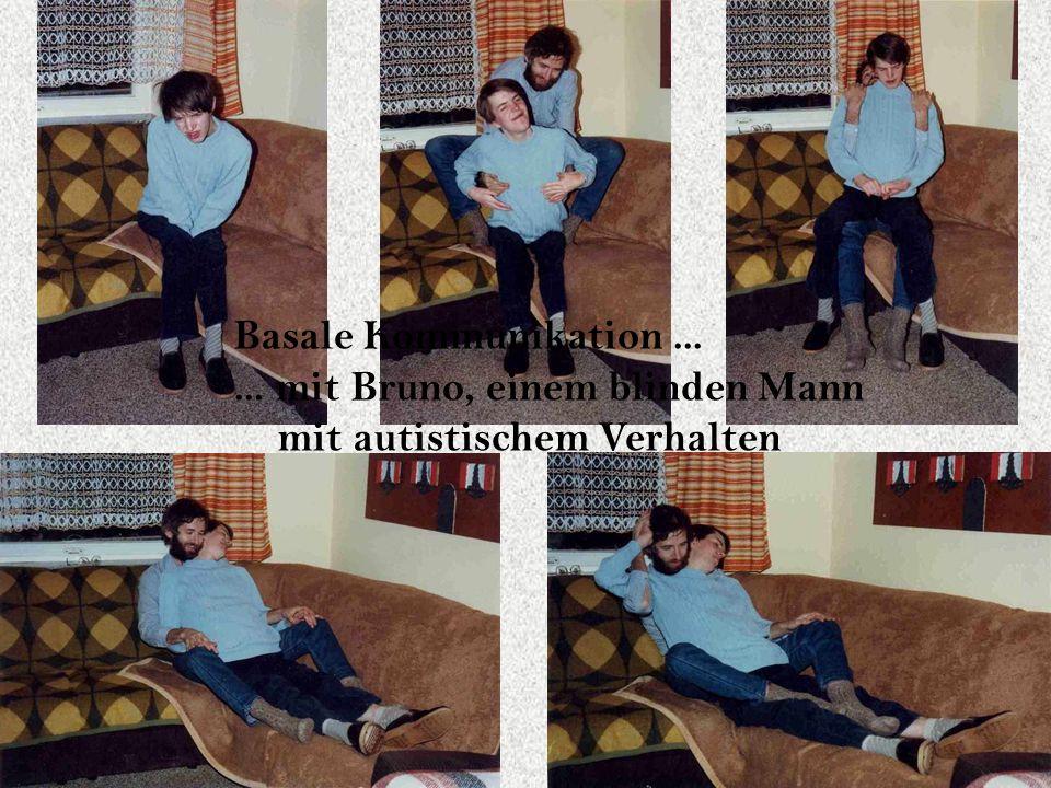Basale Kommunikation...... mit Bruno, einem blinden Mann mit autistischem Verhalten