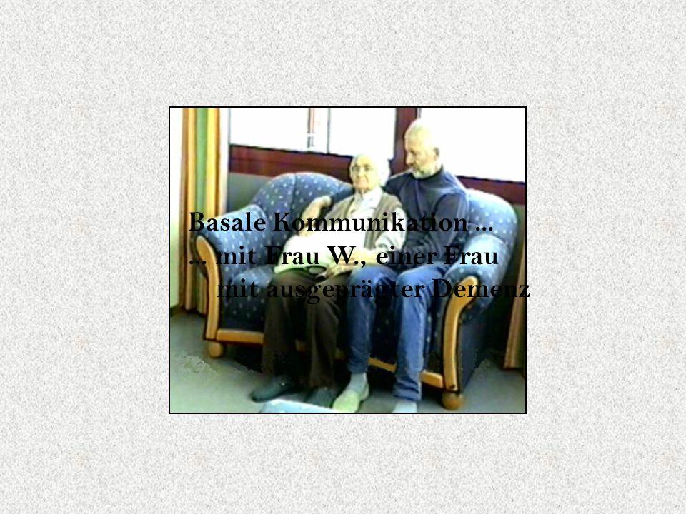 Basale Kommunikation...... mit Frau W., einer Frau mit ausgeprägter Demenz