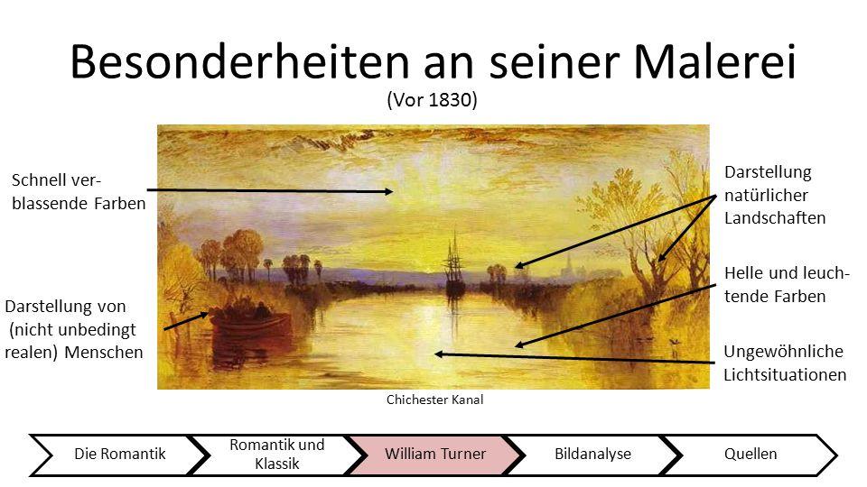 Besonderheiten an seiner Malerei Die Romantik Romantik und Klassik William TurnerBildanalyseQuellen Schnell ver- blassende Farben Helle und leuch- ten