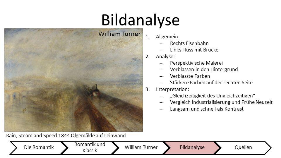 Bildanalyse Die Romantik Romantik und Klassik William TurnerBildanalyseQuellen 1.Allgemein:  Rechts Eisenbahn  Links Fluss mit Brücke 2.Analyse:  P