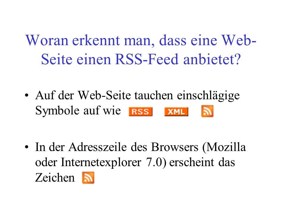 Woran erkennt man, dass eine Web- Seite einen RSS-Feed anbietet? Auf der Web-Seite tauchen einschlägige Symbole auf wie In der Adresszeile des Browser