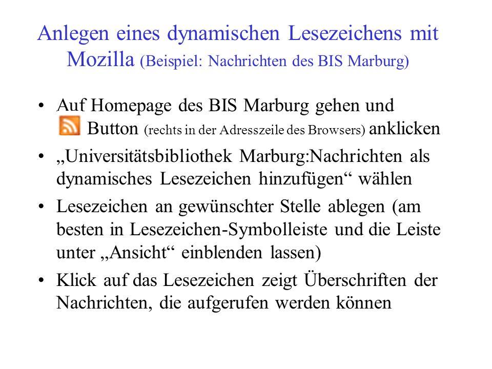 Anlegen eines dynamischen Lesezeichens mit Mozilla (Beispiel: Nachrichten des BIS Marburg) Auf Homepage des BIS Marburg gehen und Button (rechts in de