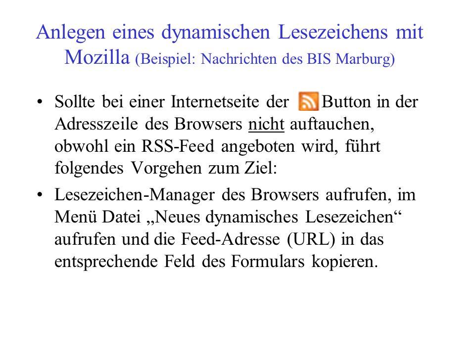 Anlegen eines dynamischen Lesezeichens mit Mozilla (Beispiel: Nachrichten des BIS Marburg) Sollte bei einer Internetseite der Button in der Adresszeil