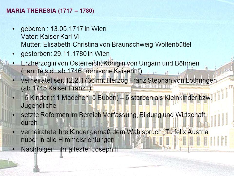 geboren : 13.05.1717 in Wien Vater: Kaiser Karl VI Mutter: Elisabeth-Christina von Braunschweig-Wolfenbüttel gestorben: 29.11.1780 in Wien Erzherzogin