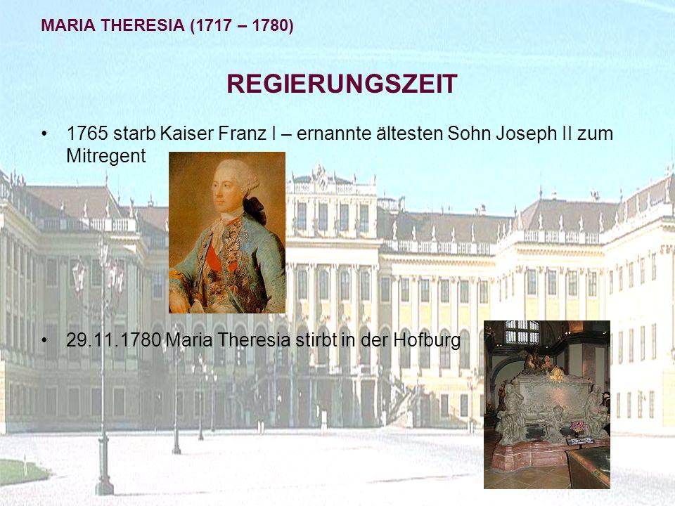 1765 starb Kaiser Franz I – ernannte ältesten Sohn Joseph II zum Mitregent 29.11.1780 Maria Theresia stirbt in der Hofburg REGIERUNGSZEIT MARIA THERES