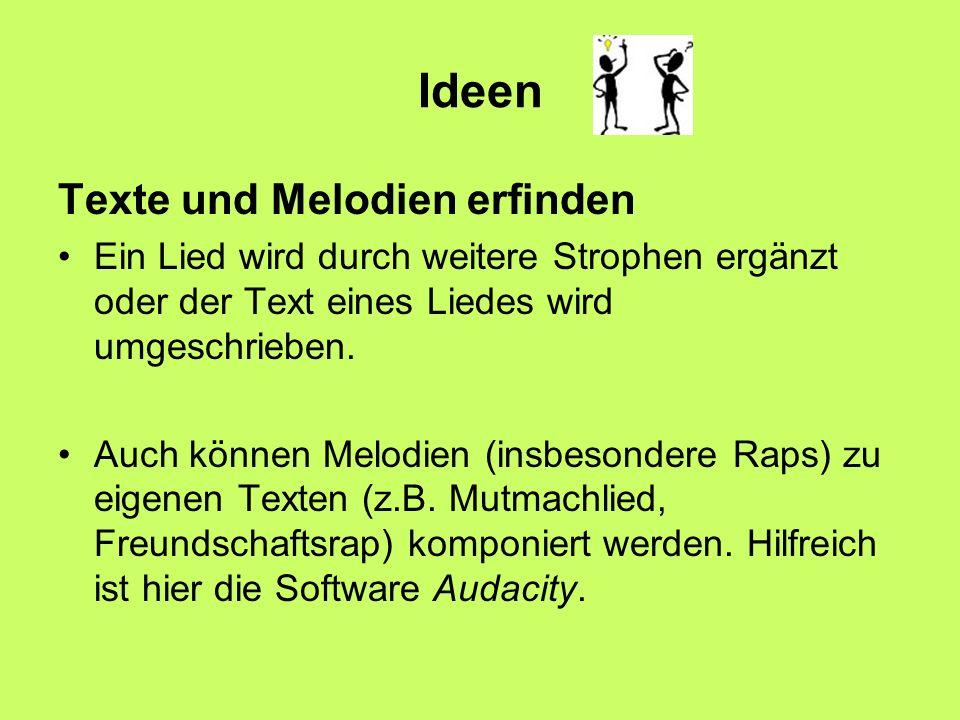 Ideen Texte und Melodien erfinden Ein Lied wird durch weitere Strophen ergänzt oder der Text eines Liedes wird umgeschrieben.