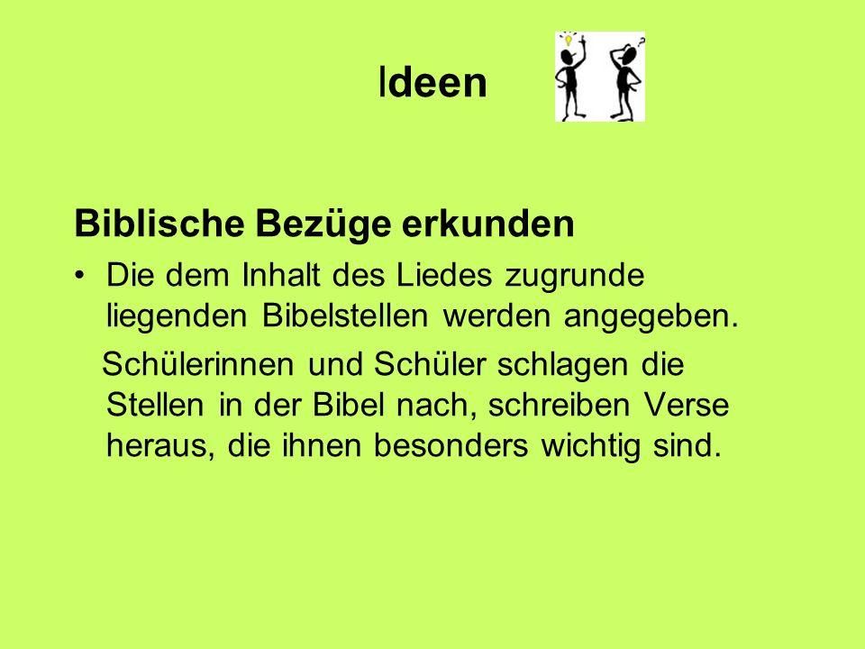 Ideen Biblische Bezüge erkunden Die dem Inhalt des Liedes zugrunde liegenden Bibelstellen werden angegeben.
