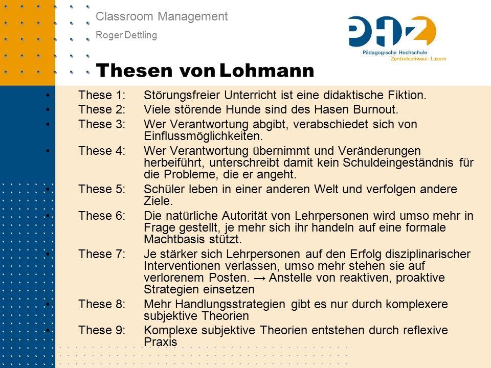 Classroom Management Roger Dettling Thesen von Lohmann These 1: Störungsfreier Unterricht ist eine didaktische Fiktion.