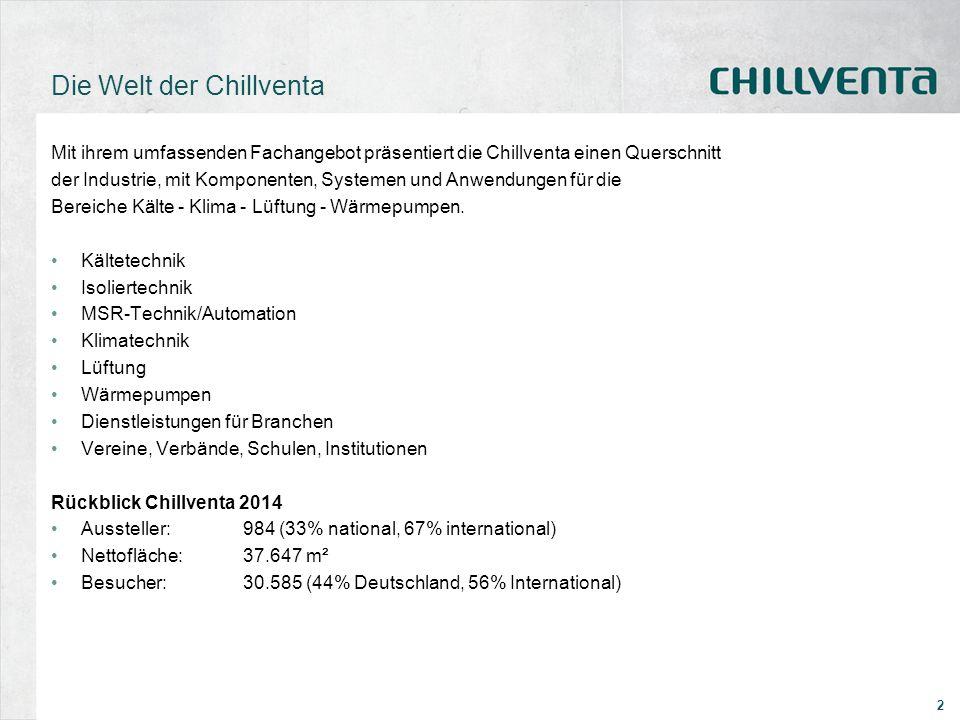 2 Die Welt der Chillventa Mit ihrem umfassenden Fachangebot präsentiert die Chillventa einen Querschnitt der Industrie, mit Komponenten, Systemen und Anwendungen für die Bereiche Kälte - Klima - Lüftung - Wärmepumpen.