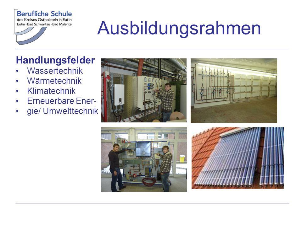 Ausbildungsrahmen Handlungsfelder Wassertechnik Wärmetechnik Klimatechnik Erneuerbare Ener- gie/ Umwelttechnik