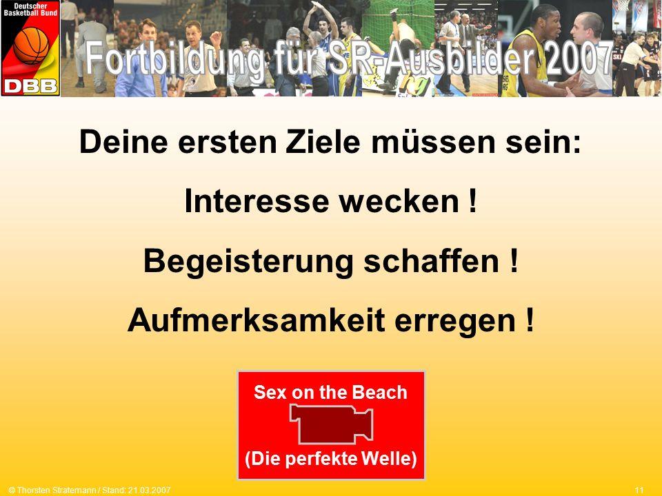11© Thorsten Stratemann / Stand: 21.03.2007 Deine ersten Ziele müssen sein: Interesse wecken .
