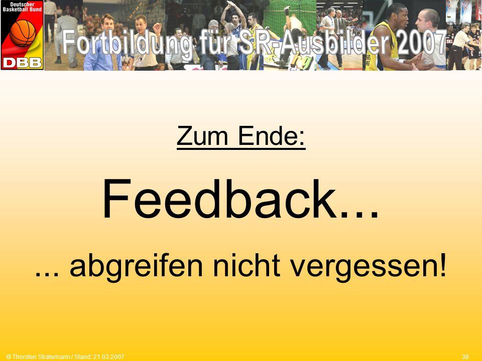 38© Thorsten Stratemann / Stand: 21.03.2007 Zum Ende: Feedback...... abgreifen nicht vergessen!