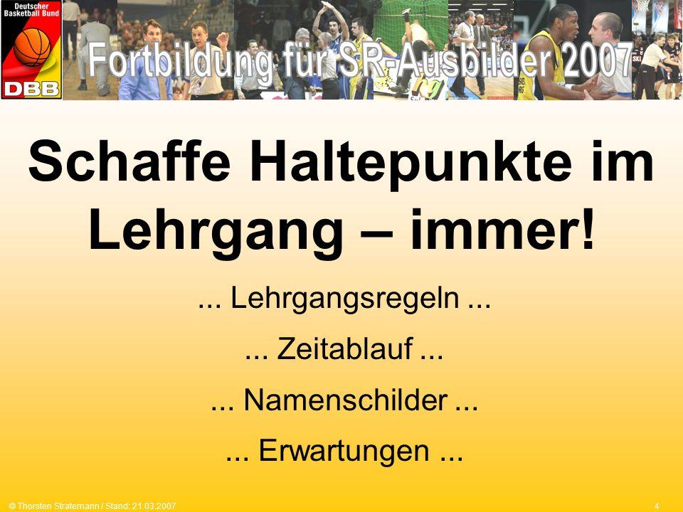 4© Thorsten Stratemann / Stand: 21.03.2007 Schaffe Haltepunkte im Lehrgang – immer!...