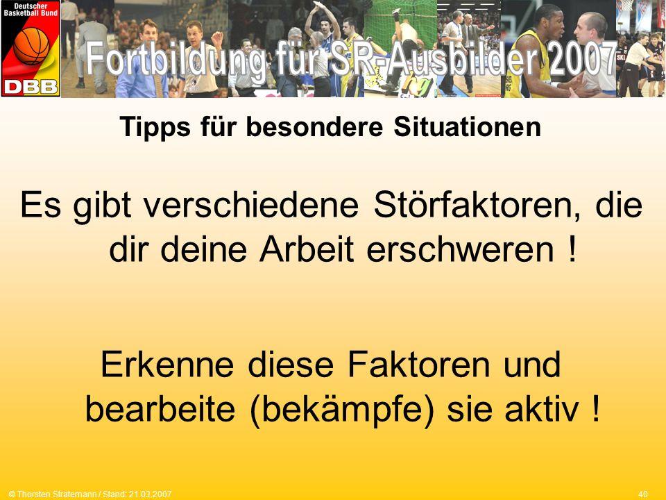 40© Thorsten Stratemann / Stand: 21.03.2007 Es gibt verschiedene Störfaktoren, die dir deine Arbeit erschweren .