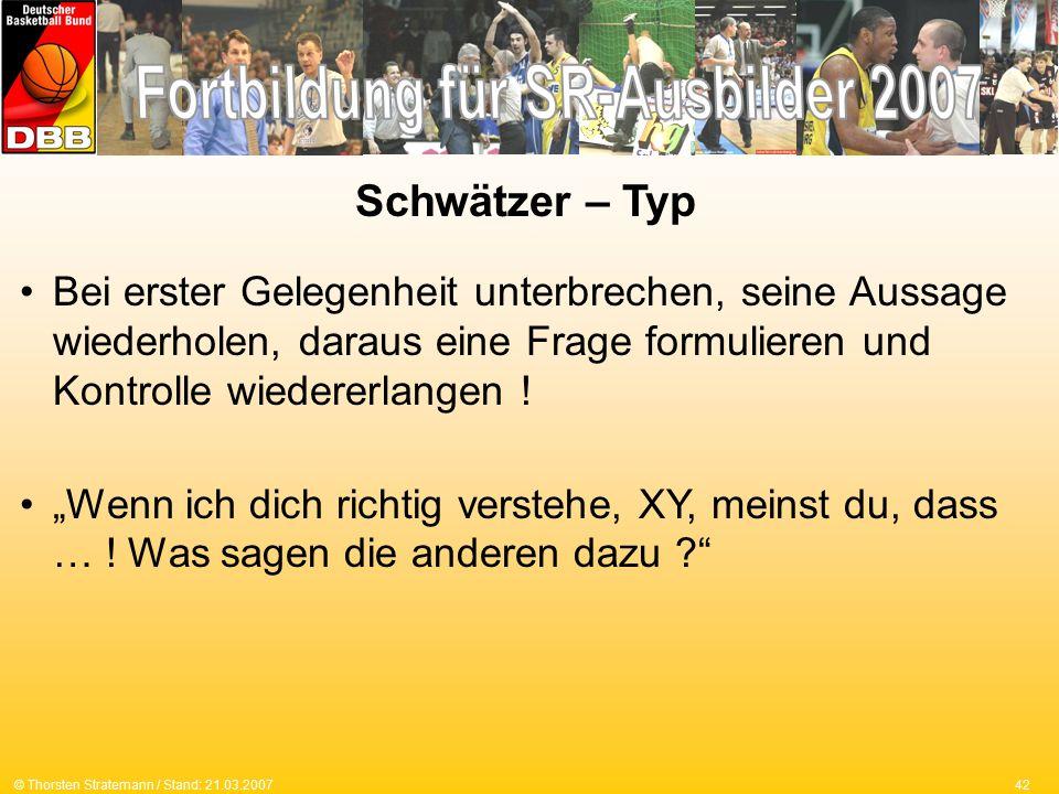42© Thorsten Stratemann / Stand: 21.03.2007 Bei erster Gelegenheit unterbrechen, seine Aussage wiederholen, daraus eine Frage formulieren und Kontrolle wiedererlangen .