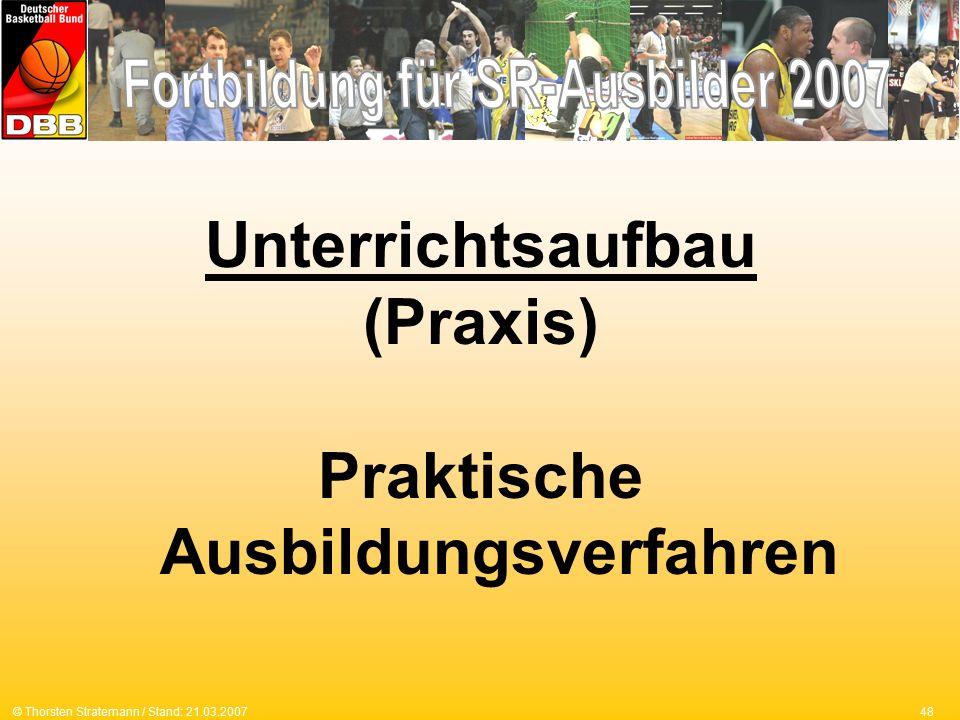 48© Thorsten Stratemann / Stand: 21.03.2007 Unterrichtsaufbau (Praxis) Praktische Ausbildungsverfahren