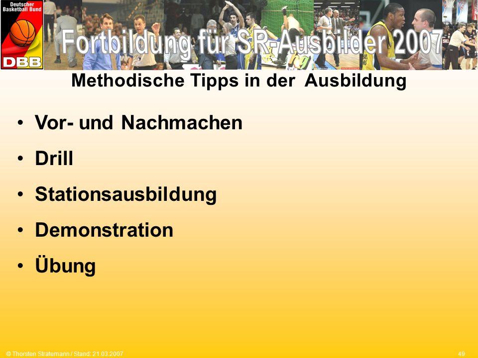 49© Thorsten Stratemann / Stand: 21.03.2007 Vor- und Nachmachen Drill Stationsausbildung Demonstration Übung Methodische Tipps in der Ausbildung