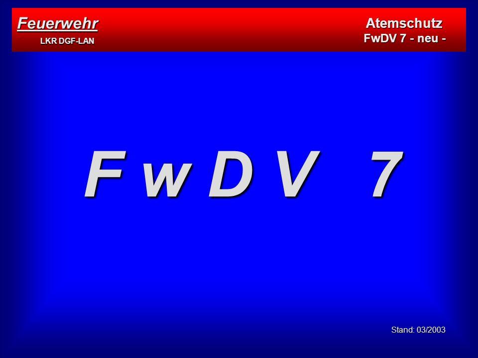F w D V 7 Stand: 03/2003 Feuerwehr LKR DGF-LAN Atemschutz FwDV 7 - neu -