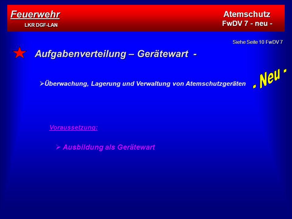 Aufgabenverteilung – Gerätewart -   Überwachung, Lagerung und Verwaltung von Atemschutzgeräten Voraussetzung:   Ausbildung als Gerätewart Siehe Seite 10 FwDV 7 Feuerwehr LKR DGF-LAN Atemschutz FwDV 7 - neu -