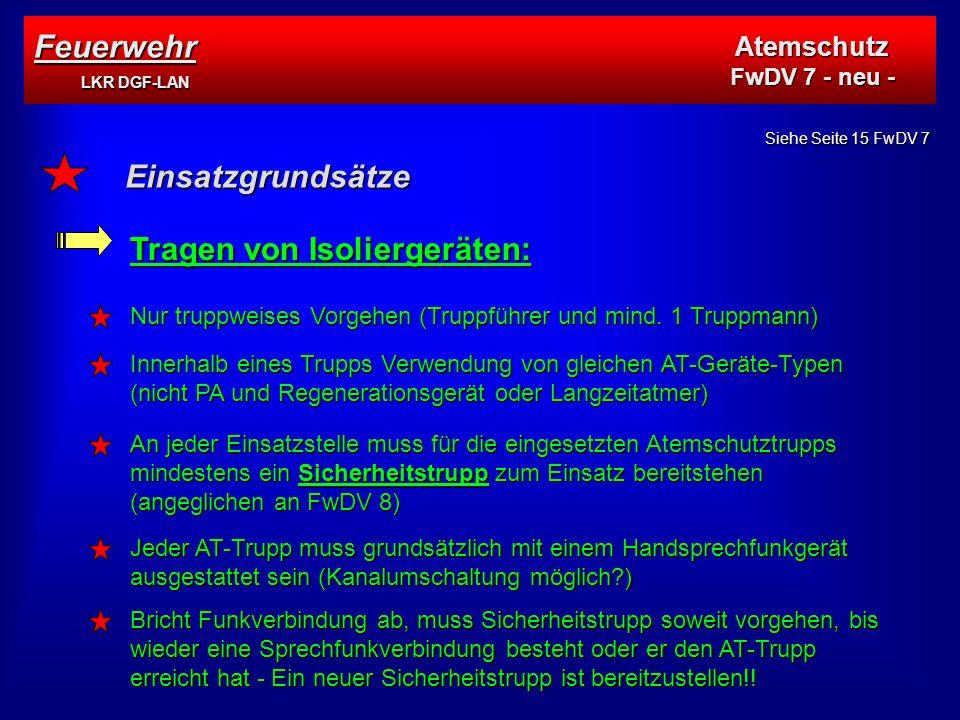 Einsatzgrundsätze Tragen von Isoliergeräten: Nur truppweises Vorgehen (Truppführer und mind.