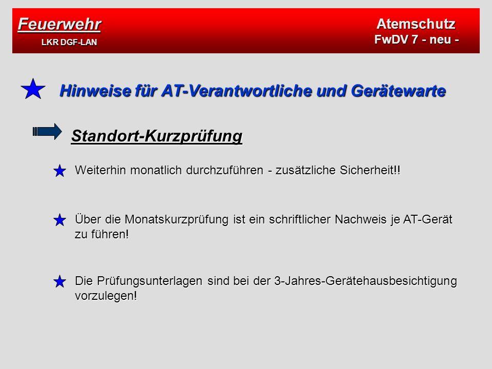 Feuerwehr LKR DGF-LAN Atemschutz FwDV 7 - neu - Hinweise für AT-Verantwortliche und Gerätewarte Standort-Kurzprüfung Weiterhin monatlich durchzuführen - zusätzliche Sicherheit!.