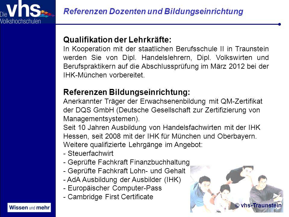 © vhs-Traunstein Referenzen Dozenten und Bildungseinrichtung Qualifikation der Lehrkräfte: In Kooperation mit der staatlichen Berufsschule II in Traunstein werden Sie von Dipl.