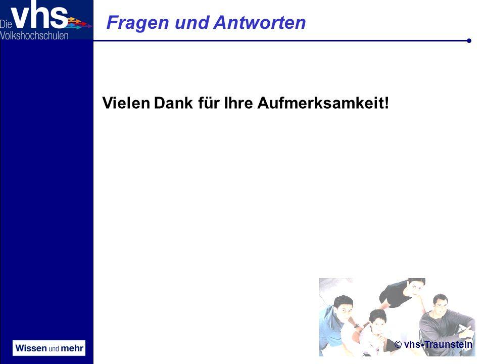 © vhs-Traunstein Fragen und Antworten Vielen Dank für Ihre Aufmerksamkeit!