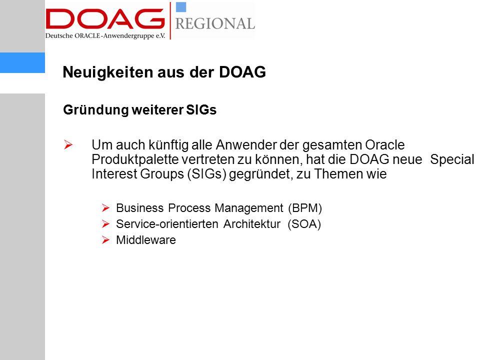 Neuigkeiten aus der DOAG Gründung weiterer SIGs  Um auch künftig alle Anwender der gesamten Oracle Produktpalette vertreten zu können, hat die DOAG n