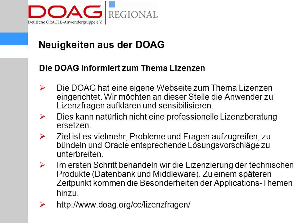 Neuigkeiten aus der DOAG Die DOAG informiert zum Thema Lizenzen  Die DOAG hat eine eigene Webseite zum Thema Lizenzen eingerichtet. Wir möchten an di