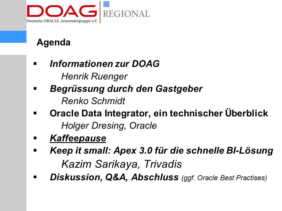 Agenda  Informationen zur DOAG Henrik Ruenger  Begrüssung durch den Gastgeber Renko Schmidt  Oracle Data Integrator, ein technischer Überblick Holg