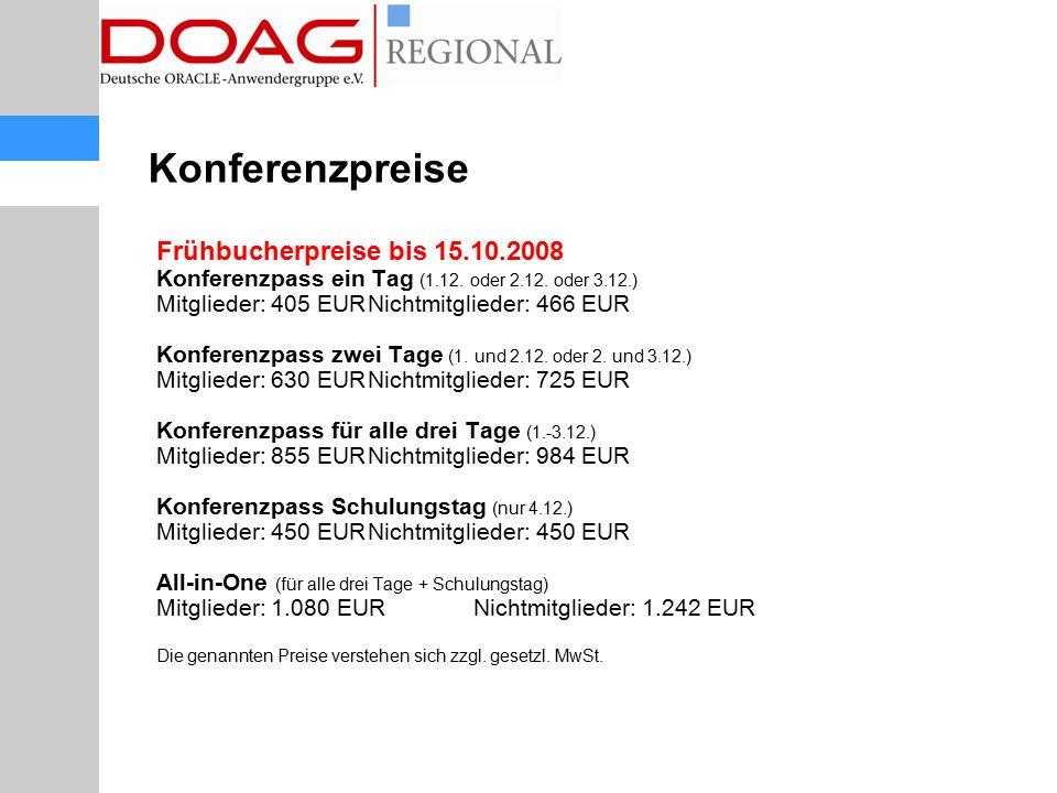 Konferenzpreise Frühbucherpreise bis 15.10.2008 Konferenzpass ein Tag (1.12. oder 2.12. oder 3.12.) Mitglieder: 405 EURNichtmitglieder: 466 EUR Konfer