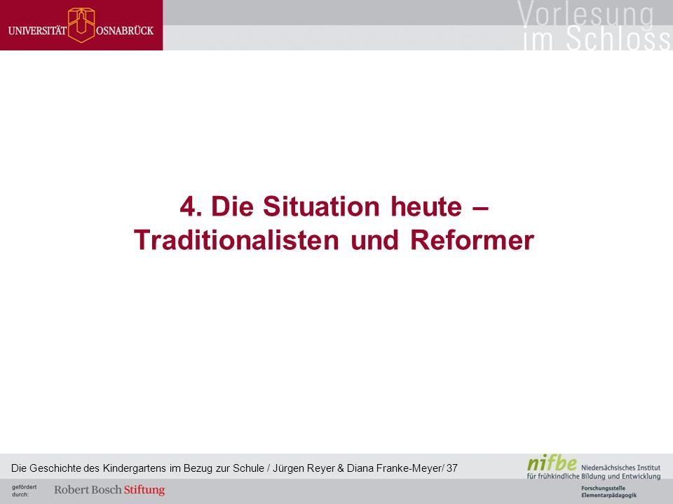4. Die Situation heute – Traditionalisten und Reformer Die Geschichte des Kindergartens im Bezug zur Schule / Jürgen Reyer & Diana Franke-Meyer/ 37