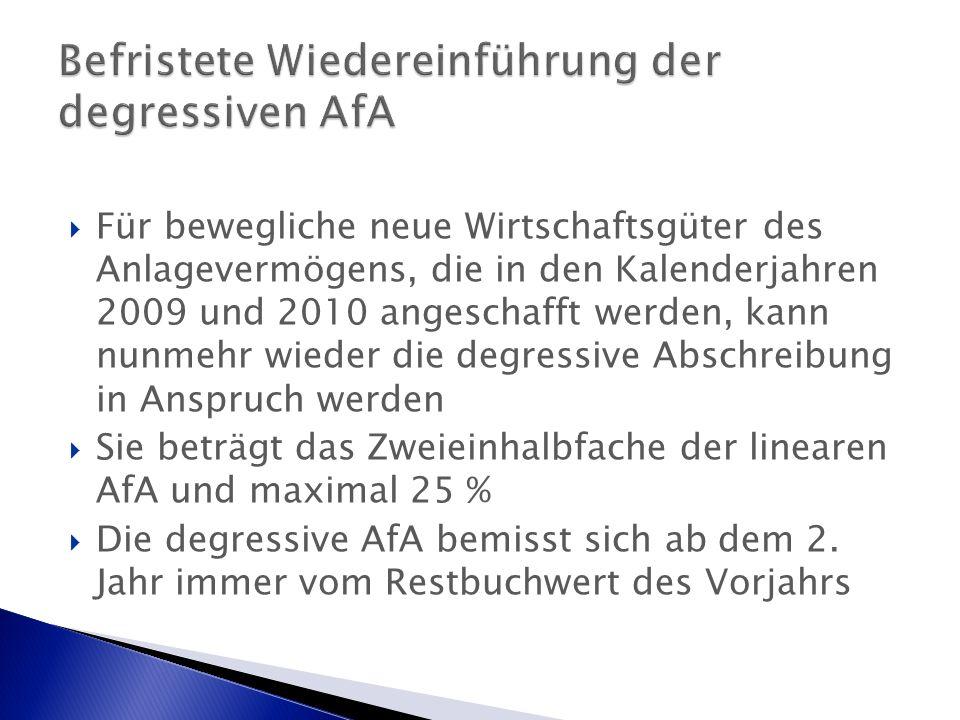  Für bewegliche neue Wirtschaftsgüter des Anlagevermögens, die in den Kalenderjahren 2009 und 2010 angeschafft werden, kann nunmehr wieder die degressive Abschreibung in Anspruch werden  Sie beträgt das Zweieinhalbfache der linearen AfA und maximal 25 %  Die degressive AfA bemisst sich ab dem 2.