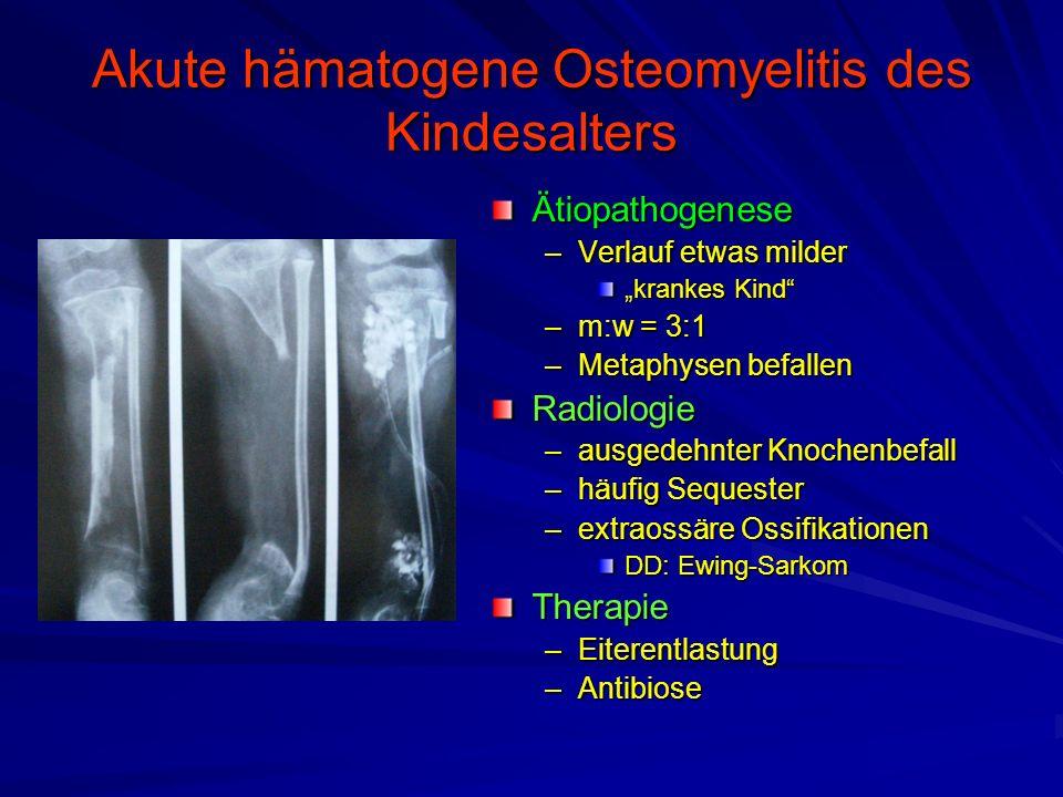 """Akute hämatogene Osteomyelitis des Kindesalters Ätiopathogenese –Verlauf etwas milder """"krankes Kind –m:w = 3:1 –Metaphysen befallen Radiologie –ausgedehnter Knochenbefall –häufig Sequester –extraossäre Ossifikationen DD: Ewing-Sarkom Therapie –Eiterentlastung –Antibiose"""