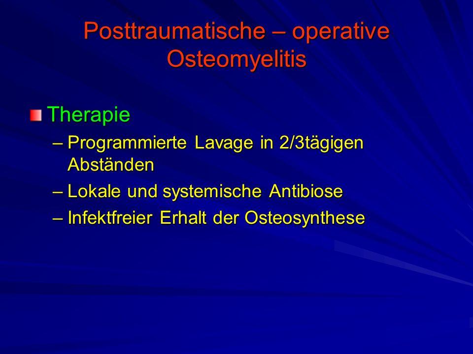 Posttraumatische – operative Osteomyelitis Therapie –Programmierte Lavage in 2/3tägigen Abständen –Lokale und systemische Antibiose –Infektfreier Erhalt der Osteosynthese