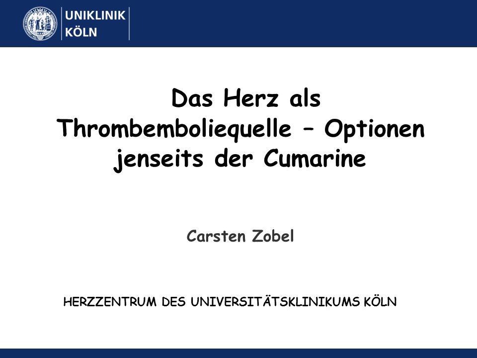 Das Herz als Thrombemboliequelle – Optionen jenseits der Cumarine Carsten Zobel HERZZENTRUM DES UNIVERSITÄTSKLINIKUMS KÖLN