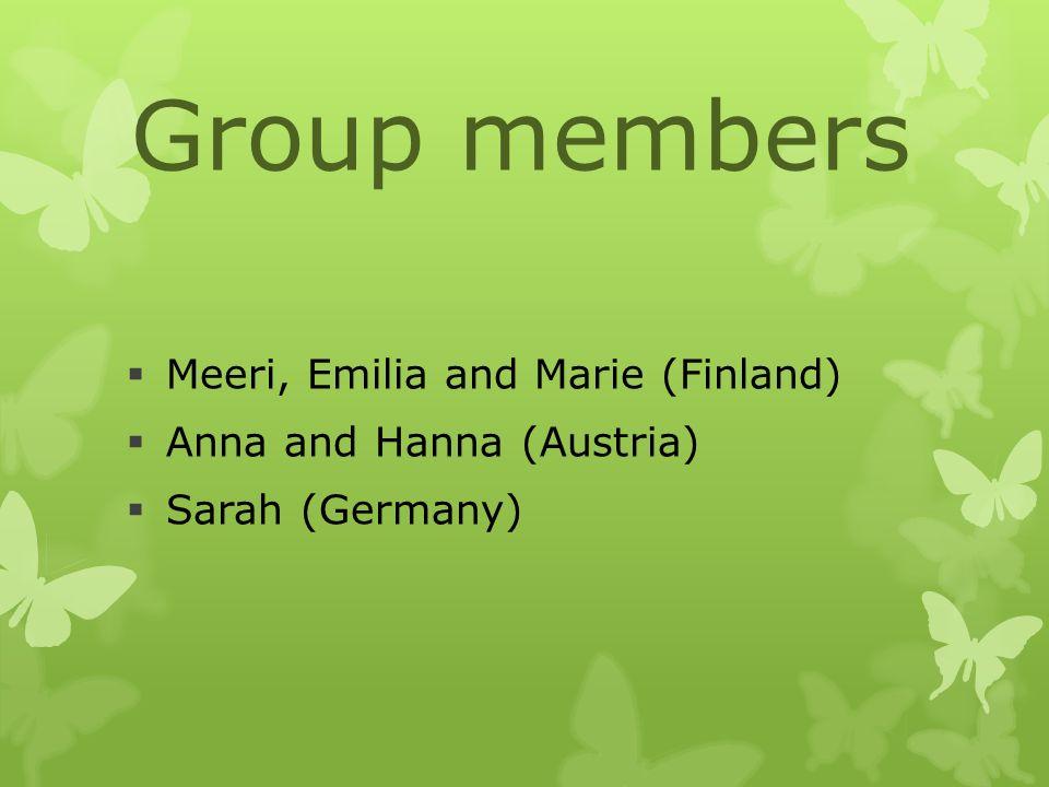 Group members  Meeri, Emilia and Marie (Finland)  Anna and Hanna (Austria)  Sarah (Germany)