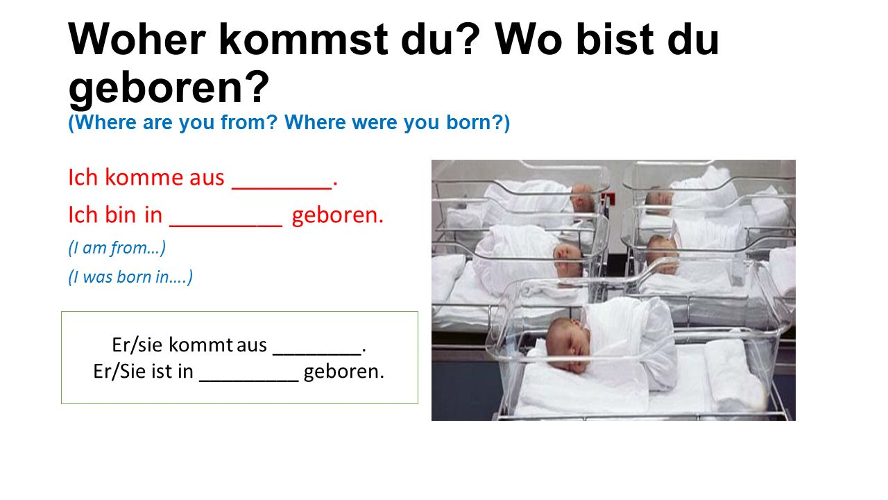 Woher kommst du. Wo bist du geboren. (Where are you from.